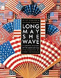 Long May She Wave A Graphic History of the American Flag