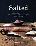Salted: A Manifesto on the World's Most Essential Mineral, with Recipes Cover
