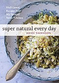 Super Natural Every Day Well Loved Recipes from My Whole Foods Kitchen
