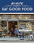 Bi-Rite Market's Eat Good Food: A Grocer's Guide to Shopping, Cooking & Creating Community Through Food Cover