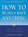 How To Be Do Or Have Anything A Practical Guide to Creative Empowerment