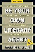 Be Your Own Literary Agent The Ultimate Insiders Guide to Getting Published