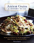 Ancient Grains for Modern Meals: Mediterranean Whole Grain Recipes for Barley, Farro, Kamut, Polenta, Wheat Berries & More Cover