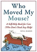 Who Moved My Mouse?: A Self-Help Book for Cats (Who Don't Need Any Help) Cover