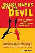 Shake Hands with the Devil How to Master Lifes Negotiations from Hell