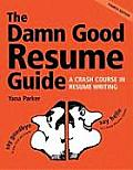 Damn Good Resume Guide: A Crash Course in Resume Writing