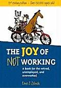 The Joy of Not Working: A Book for the Retired, Unemployed, and Overworked