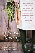 The Feast Nearby: How I Lost My Job, Buried a Marriage, and Found My Way by Keeping Chickens, Foraging, Preserving, Bartering, and Eatin