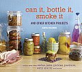 Can It Bottle It Smoke It & Other Kitchen Projects