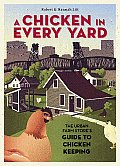 A Chicken in Every Yard: The Urban Farm Store's Guide to Chicken Keeping Cover