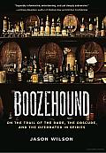 Boozehound: On the Trail of the Rare, the Obscure, and the Overrated in Spirits Cover