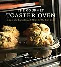Gourmet Toaster Oven Simple & Sophisticated Meals for the Busy Cook
