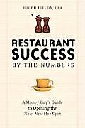 Restaurant Success by the Numbers A Money Guys Guide to Opening the Next New Hot Spot