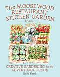 Moosewood Restaurant Kitchen Garden Creative Gardening for the Adventurous Cook
