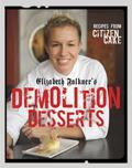 Elizabeth Falkners Demolition Desserts Recipes from Citizen Cake