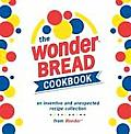 The Wonder Bread Cookbook: An Inventive and Unexpected Recipe Collection