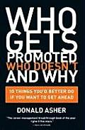 Who Gets Promoted Who Doesnt & Why 10 Things Youd Better Do If You Want to Get Ahead