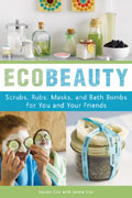 Ecobeauty: Scrubs, Rubs, Masks, Rinses, and Bath Bombs for You and Your Friends Cover