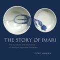 The Story of Imari: The Symbols and Mysteries of Antique Japanese Porcelain Cover