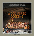 Wood Fired Cooking Techniques & Recipes for the Grill Backyard Oven Fireplace & Campfire