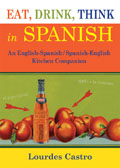 Eat Drink Think in Spanish A Food Lovers English Spanish Spanish English Dictionary