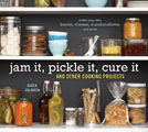 Jam It, Pickle It, Cure It: And Other Cooking Projects Cover