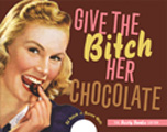 Give the Bitch Her Chocolate: The Feisty Foodie Edition