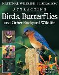 National Wildlife Federation Attracting Birds, Butterflies: And Other Backyard Wildlife Cover