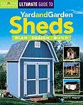 Ultimate Guide to Yard & Garden Sheds Plan Design Build