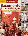 Ultimate Guide to Basements Attics & Garages Step By Step Projects for Adding Space Without Adding on