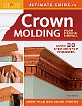 Ultimate Guide To Crown Molding: Plan, Design, Install (Ultimate Guide To...) by Neal Barrett