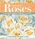 Complete Roses Featuring 100 Easy Growing Favorites