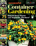 "Successful Container Gardening: 75 Easy-To-Grow Flower and Vegetable ""Gardens"""