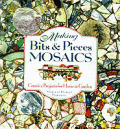 Making Bits & Pieces Mosaics: Creative Projects for Home & Garden
