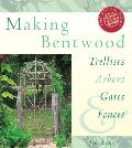 Making Bentwood Trellises, Arbors, Gates & Fences (Rustic Home Series) Cover