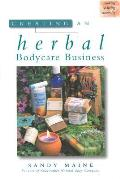 Creating an Herbal Bodycare Business (Making a Living Naturally) Cover