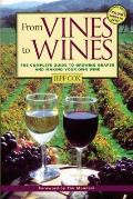 From Vines to Wines: The Complete Guide to Growing Grapes &amp; Making Your Own Wine Cover