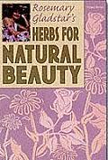 Herbs for Natural Beauty (Rosemary Gladstar's Herbal Remedies)