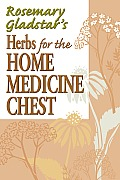 Herbs for the Home Medicine Chest (Rosemary Gladstar's Herbal Remedies) Cover