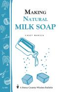 Storey Country Wisdom Bulletin #199: A199 Making Natural Milk Soap Cover