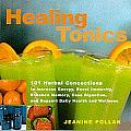 Healing Tonics: 101 Herbal Drinks to Restore and Revitalize the Body and Soul Cover