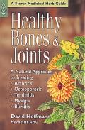 Healthy Bones & Joints: a Natural Approach To Treating Arthritis, Osteoporosis, Tendinitis, Myalgia and Bursitis (Storey Medicinal Herb Guide)