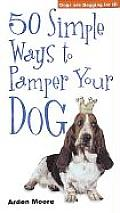 50 Simple Ways to Pamper Your Dog (50 Simple Ways to Pamper Your)