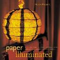 Paper Illuminated Includes 15 Projects for Making Handcrafted Luminaria Lanterns Screens Lampshades & Window Treatments