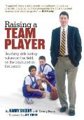 Raising a Team Player: Teaching Kids Lasting Values on the Field, on the Court, and on the Bench