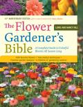 The Flower Gardener's Bible: Time-Tested Techniques, Creative Designs, and Perfect Plants for Colorful Gardens Cover