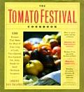 The Tomato Festival Cookbook: 150 Tempting Recipes for Your Garden's Lush, Vine-Ripened, Sun-Warmed, Fat, Juicy, Ready-To-Burst Heirloom Tomatoes