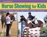 Horse Showing for Kids: Everything a Young Rider Needs to Know to Prepare, Train, and Compete in English or Western Events. Plus: Getting-Read