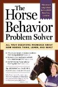 Horse Behavior Problem Solver: Your Questions Answered about How Horses Think, Learn, and React