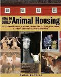 The Animal Housing Handbook: 35 Building Plans for Hutches, Coops, Pens, Small Barns, and Other Barnyard Structures